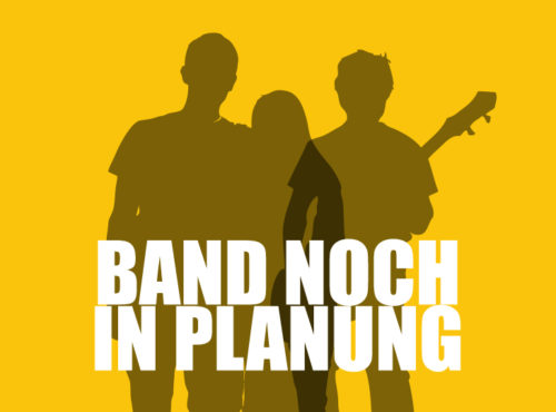Band noch in Planung